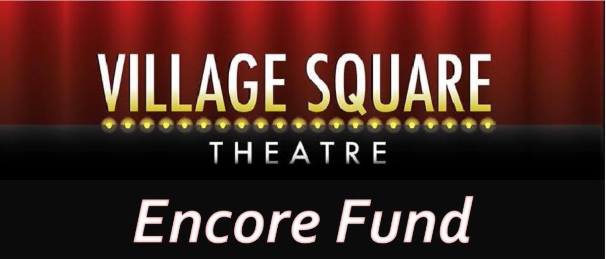 Village Square Theatre Announces the Encore Fund